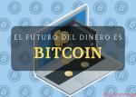 bitcoin el futuro del dinero