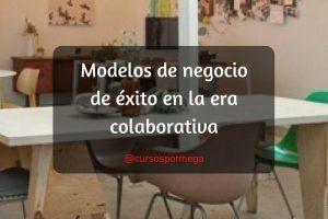 Modelos de negocio de éxito en la era colaborativa