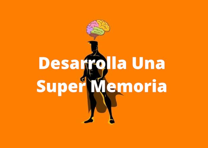 Como desarrollar una Super Memoria